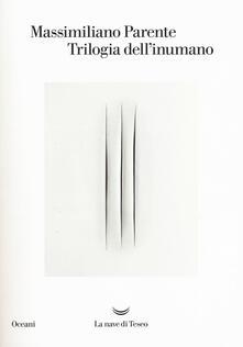 Trilogia dell'inumano: Contronatura-La macinatrice-L'inumano - Massimiliano Parente - copertina