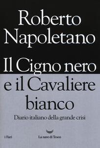 Il cigno nero e il cavaliere bianco. Diario italiano della grande crisi - Roberto Napoletano - copertina