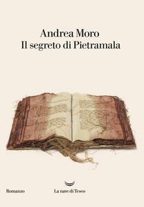 Il segreto di Pietramala - Andrea Moro - copertina