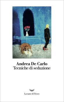 Tecniche di seduzione - Andrea De Carlo - copertina
