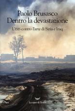 Libro Dentro la devastazione. L'ISIS contro l'arte di Siria e Iraq Paolo Brusasco