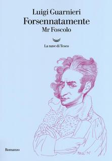 Forsennatamente Mr. Foscolo - Luigi Guarnieri - copertina