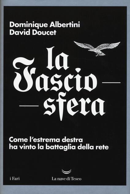 La fasciosfera. Come l'estrema destra ha vinto la battaglia della rete - Dominique Albertini,David Doucet - copertina