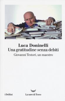 Una gratitudine senza debiti. Giovanni Testori, un maestro - Luca Doninelli - copertina