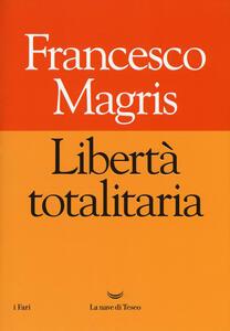 Libertà totalitaria - Francesco Magris - copertina