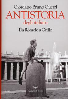 Antistoria degli italiani. Da Romolo a Grillo - Giordano Bruno Guerri - copertina