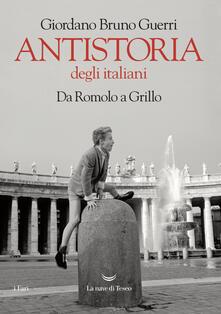 Antistoria degli italiani. Da Romolo a Grillo. Ediz. ampliata - Giordano Bruno Guerri - ebook