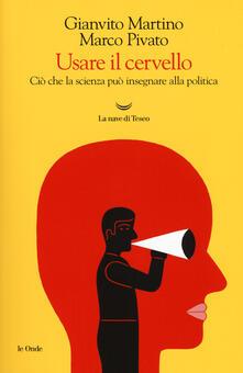 Usare il cervello. Ciò che la scienza può insegnare alla politica - Gianvito Martino,Marco Pivato - copertina