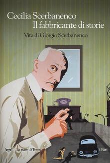 Il fabbricante di storie. Vita di Giorgio Scerbanenco - Cecilia Scerbanenco - copertina