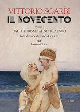 Libro Il Novecento. Ediz. illustrata. Vol. 1: Dal futurismo al neorealismo. Vittorio Sgarbi