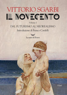 Il Novecento. Vol. 1: Dal futurismo al neorealismo - Vittorio Sgarbi - copertina