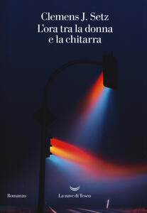 Libro L' ora tra la donna e la chitarra Clemens J. Setz
