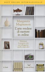 L' arte svedese di mettere in ordine. Sistemare la propria vita per alleggerire quella degli altri