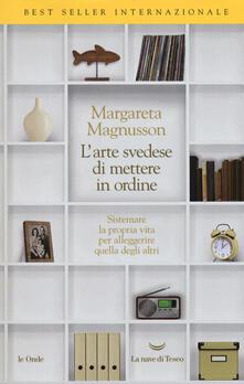L' arte svedese di mettere in ordine. Sistemare la propria vita per alleggerire quella degli altri - Margareta Magnusson - copertina