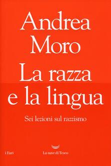 La razza e la lingua. Sei lezioni sul razzismo - Andrea Moro - copertina