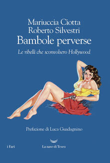Bambole perverse. Le ribelli che sconvolsero Hollywood - Mariuccia Ciotta,Roberto Silvestri - copertina