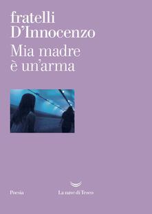 Mia madre è un'arma - Damiano D'Innocenzo,Fabio D'Innocenzo - copertina