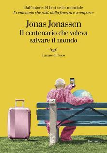 Il centenario che voleva salvare il mondo - Jonas Jonasson,Margherita Podestà Heir - ebook