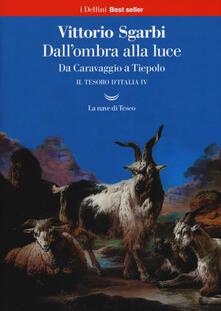 Dallombra alla luce. Da Caravaggio a Tiepolo. Il tesoro dItalia. Vol. 4.pdf