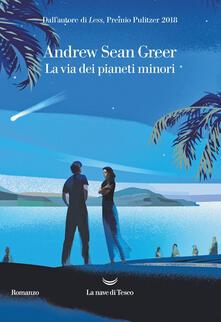 La via dei pianeti minori - Andrew Sean Greer - copertina