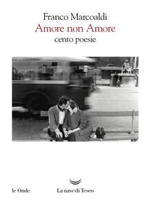 Amore non Amore. Cento poesie - Franco Marcoaldi - ebook