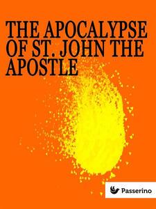 The apocalypse of St. John the Apostle