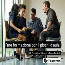 Fare formazione con i giochi d'aula - Furio Panizzi,Corradina Tiberio - ebook
