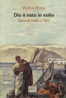 Dio è nato in esilio. Diario di Ovidio a Tomi - Vintila Horia - copertina