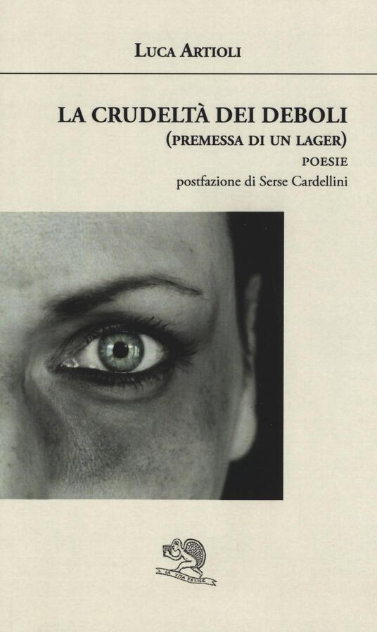 La crudeltà dei deboli (premessa di un lager) - Luca Artioli - copertina