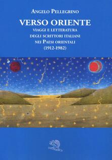 Milanospringparade.it Verso Oriente. Viaggi e letteratura degli scrittori italiani nei paesi orientali (1912-82) Image