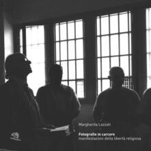 Winniearcher.com Fotografie in carcere. Manifestazioni della libertà religiosa. Catalogo della mostra (Milano, 15 novembre 2019-26 gennaio 2020). Ediz. illustrata Image