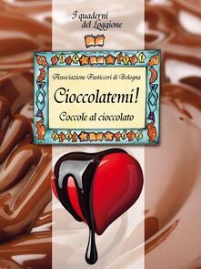 Cioccolatemi! Coccole al cioccolato