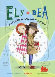 Mistero a Pancake Court. Ely + Bea. Ediz. illustrata. Vol. 10.pdf