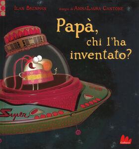Libro Papà, chi l'ha inventato? Ediz. a colori Ilan Brenman