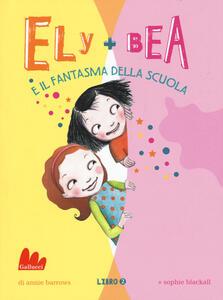 Il fantasma della scuola. Ely + Bea. Vol. 2