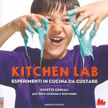 Kitchen lab. Esperimenti in cucina da gustare. Ricette geniali per fare scienza e merenda - Andrew Schloss - copertina