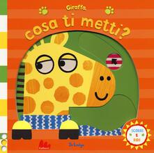 Secchiarapita.it Giraffa, cosa ti metti? Scorri e ridi. Ediz. a colori Image