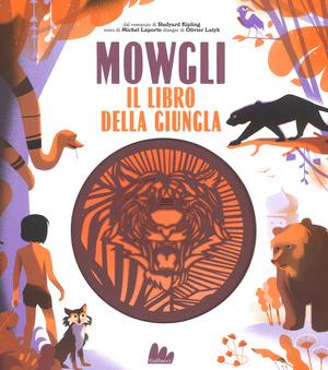 Mowgli, il libro della giungla da Rudyard Kipling. Ediz. a colori
