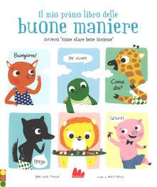 Laboratorioprovematerialilct.it Il mio primo libro delle buone maniere ovvero «come stare bene insieme». Ediz. a colori Image