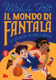 Associazionelabirinto.it Il mondo di Fantalà. Vol. 2: segreto di Ben e Grimm, Il. Image