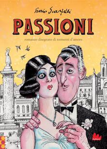 Passioni. Romanzo disegnato di tormenti d'amore - Furio Scarpelli,Paolo Eleuteri Serpieri,Filiberto Scarpelli,Giacomo Scarpelli - ebook