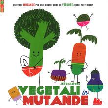 Vegetali in mutande. Ediz. a colori.pdf