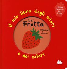 Capturtokyoedition.it La frutta. Il mio libro degli odori e dei colori. Ediz. a colori Image
