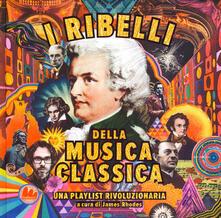 Winniearcher.com I ribelli della musica classica. Una playlist rivoluzionaria. Ediz. a colori Image