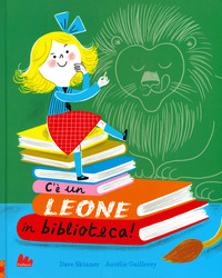C'è un leone in biblioteca! Ediz. a colori - Skinner Guillerey Aurélie - wuz.it