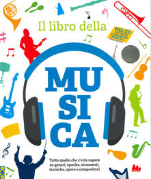 Charun.it Il libro della musica. Tutto quello che c'è da sapere su generi, epoche, strumenti, tecniche, opere e compositori. Con CD-Audio Image