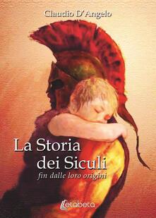 La storia dei siculi. Fin dalle loro origini - Claudio D'Angelo - copertina