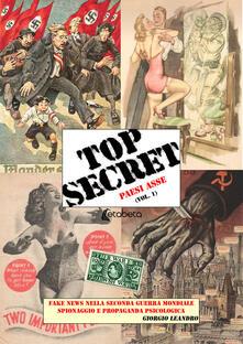 Top secret. Fake news nella seconda guerra mondiale, spionaggio e propaganda psicologica. Vol. 1: Paesi Asse. - Giorgio Leandro - copertina