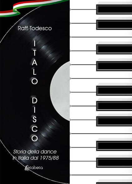Italo Disco. Storia della dance in Italia dal 1975/88. Nuova ediz. - Raff Todesco - copertina