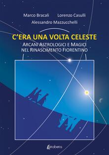 Cera una volta celeste. Arcani astrologici e magici nel Rinascimento fiorentino.pdf
